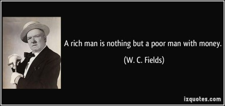 quote-a-rich-man-is-nothing-but-a-poor-man-with-money-w-c-fields-61723